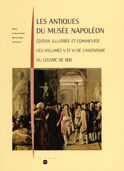 LES ANTIQUES DU MUSEE NAPOLEON. EDITION ILLUSTREE ET COMMENTEE DES VOLUMES V ET - VI DE L'INVENTAIRE