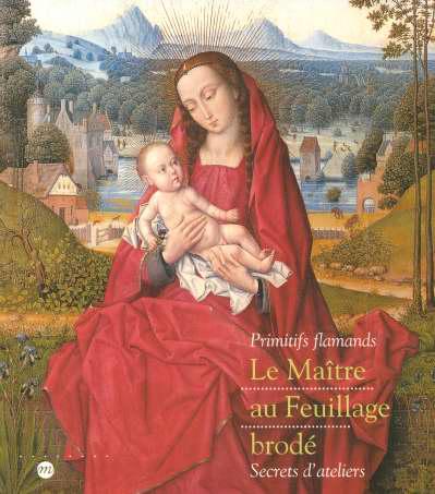 LE MAITRE AU FEUILLAGE BRODE - PRIMITIFS FLAMMANDS - SECRETS D'ATELIERS