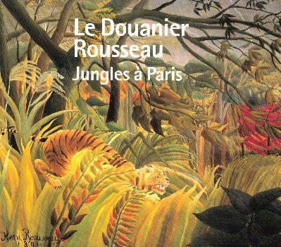 LE DOUANIER ROUSSEAU - JUNGLES A PARIS (CATALOGUE)