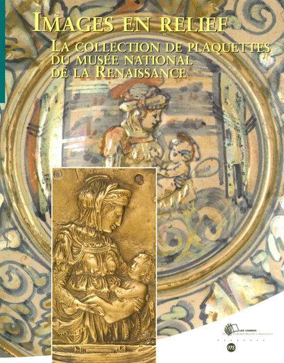 IMAGES EN RELIEF - COLLECTION DE PLAQUETTES DU MUSEE NATIONAL DE LA RENAISSANCE - LES CAHIERS DU MUS