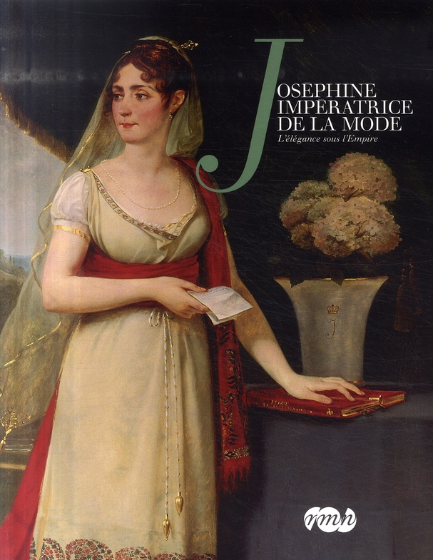 JOSEPHINE IMPERATRICE DE LA MODE - L'ELEGANCE SOUS L'EMPIRE.