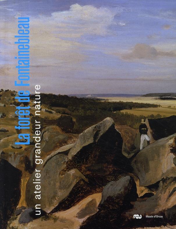 LA FORET DE FONTAINEBLEAU-UN ATELIER GRANDEUR NATURE - MUSEE D ORSAY