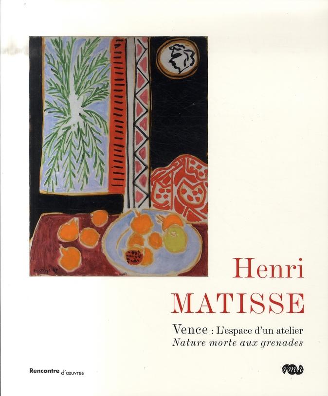 HENRI MATISSE - VENCE : L'ESPACE D'UN ATELIER - NATURE MORTE AUX GRENADES. - RENCONTRES D'OEUVRES