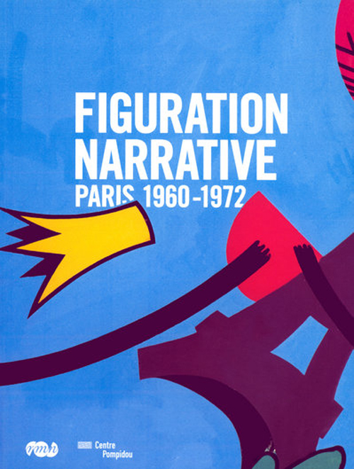 FIGURATION NARRATIVE - CATALOGUE - PARIS 1960-1972