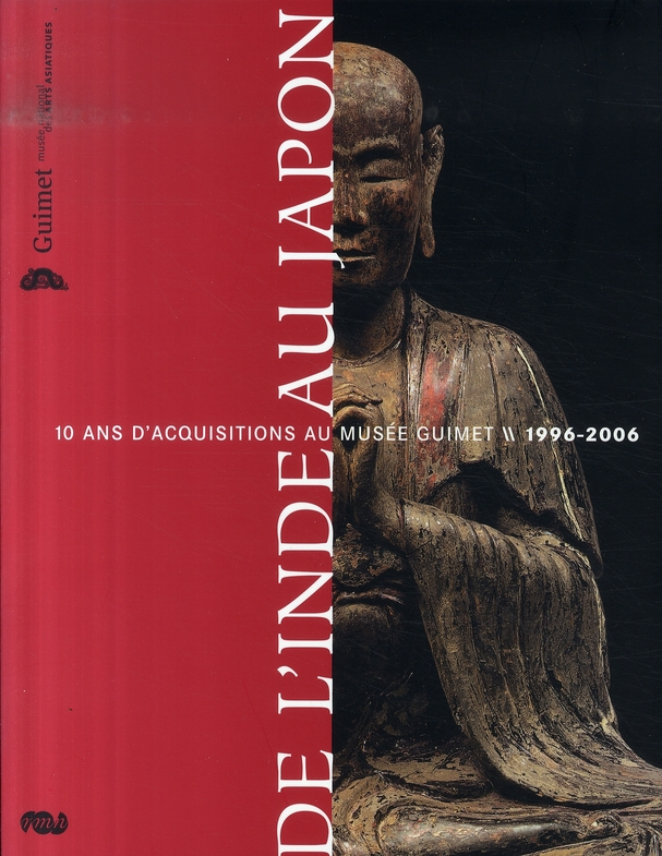DE L'INDE AU JAPON - 10 ANS D'ACQUISITIONS AU MUSEE GUIMET 1996-2006