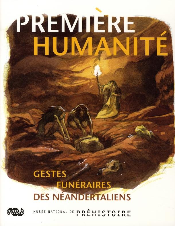 PREMIERE HUMANITE. GESTES FUNERAIRES DES NEANDERTALIENS - MUSEE NATIONAL DE PREHISTOIRE