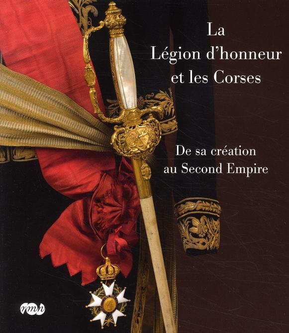 LA LEGION D'HONNEUR ET LES CORSES - DE SA CREATION AU SECOND EMPIRE