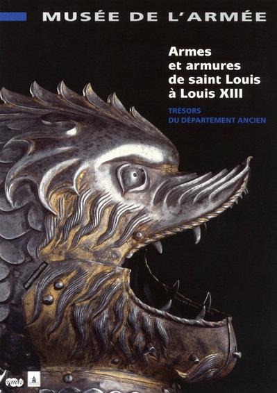 ARMES ET ARMURES DE SAINT LOUIS A LOUIS XIII - TRESOR DU DEPARTEMENT ANCIEN-MUSEE DE L ARMEE