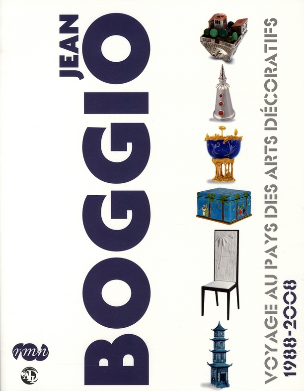 JEAN BOGGIO - VOYAGE AU PAYS DES ARTS DECORATIFS 1988-2008.