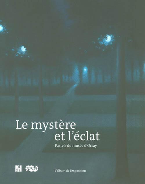 LE MYSTERE ET L'ECLAT - PASTELS DU MUSEE D'ORSAY - L'ALBUM DE L'EXPOSITION