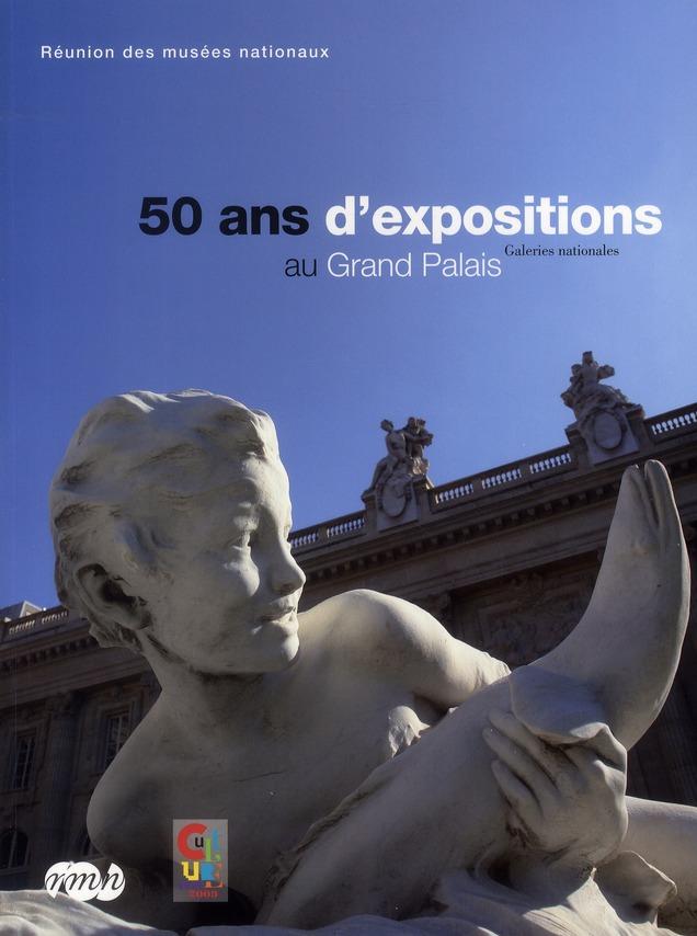 50 ANS D EXPOSITIONS AU GRAND PALAIS-GALERIES NATIONALES