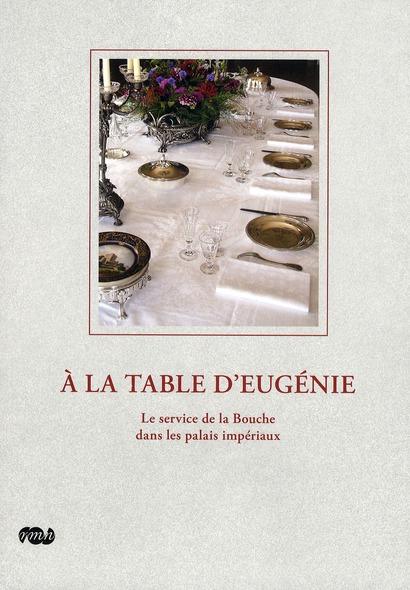 A LA TABLE D'EUGENIE - LE SERVICE DE LA BOUCHE DANS LES PALAIS IMPERIAUX