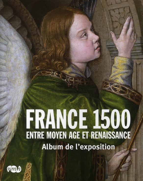 FRANCE 1500 - ENTRE MOYEN AGE ET RENAISSANCE - ALBUM DE L'EXPOSITION