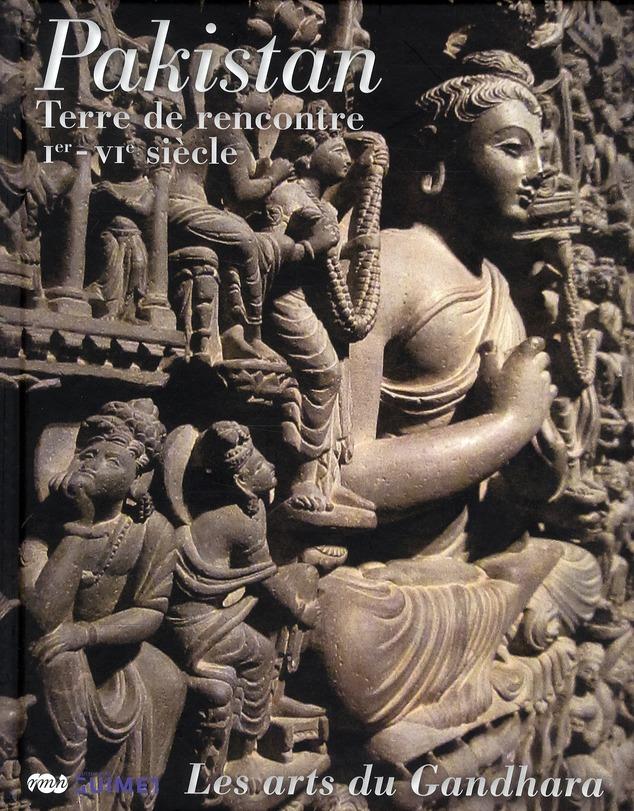 PAKISTAN - LES ARTS DU GANDHARA - TERRE DE RENCONTRE - 1ER-VIE SIECLE