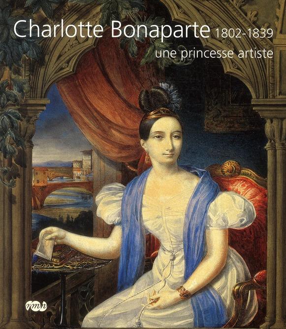 CHARLOTTE BONAPARTE  UNE PRINCESSE ARTISTE 1802-1839