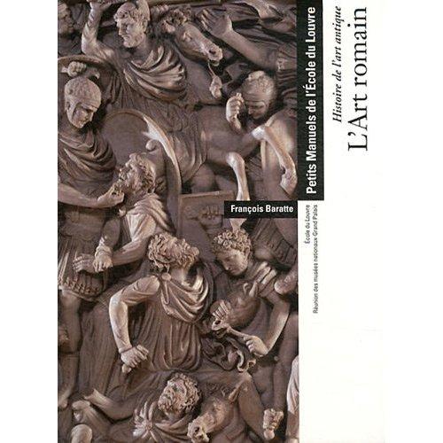 L'ART ROMAIN - HISTOIRE DE L'ART ANTIQUE - PETITS MANUELS DE L'ECOLE DU LOUVRE. - ECOLE DU LOUVRE -