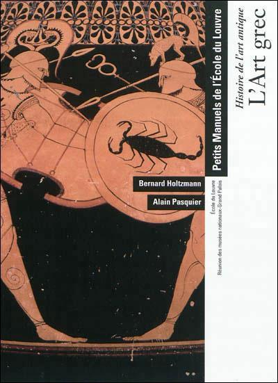 L'ART GREC - HISTOIRE DE L'ART ANTIQUE - PETITS MANUELS DE L'ECOLE DU LOUVRE. - ECOLE DU LOUVRE - RE