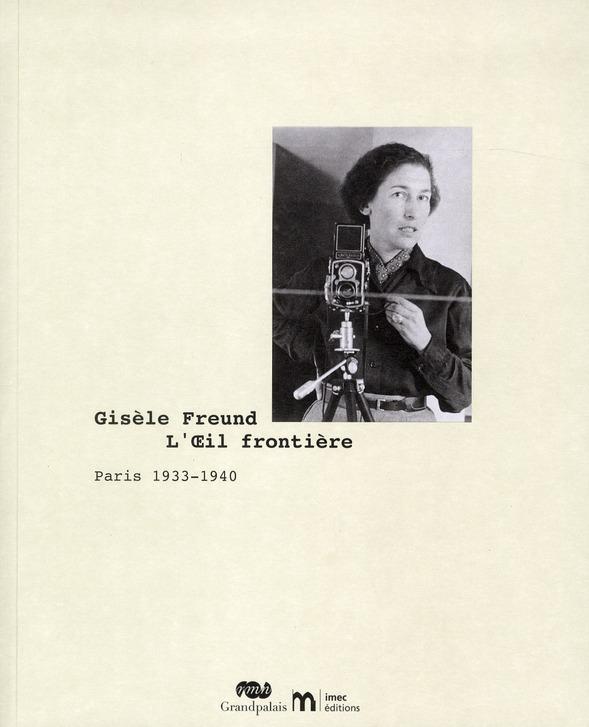 GISELE FREUND, L'OEIL FRONTIERE PARIS 1933-1940