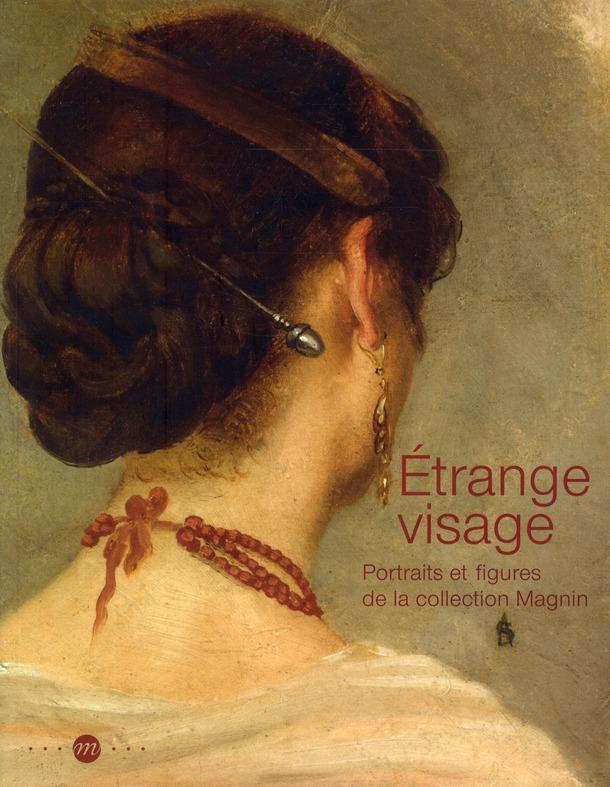 ETRANGE VISAGE - PORTRAITS ET FIGURES DE LA COLLECTION MAGNIN