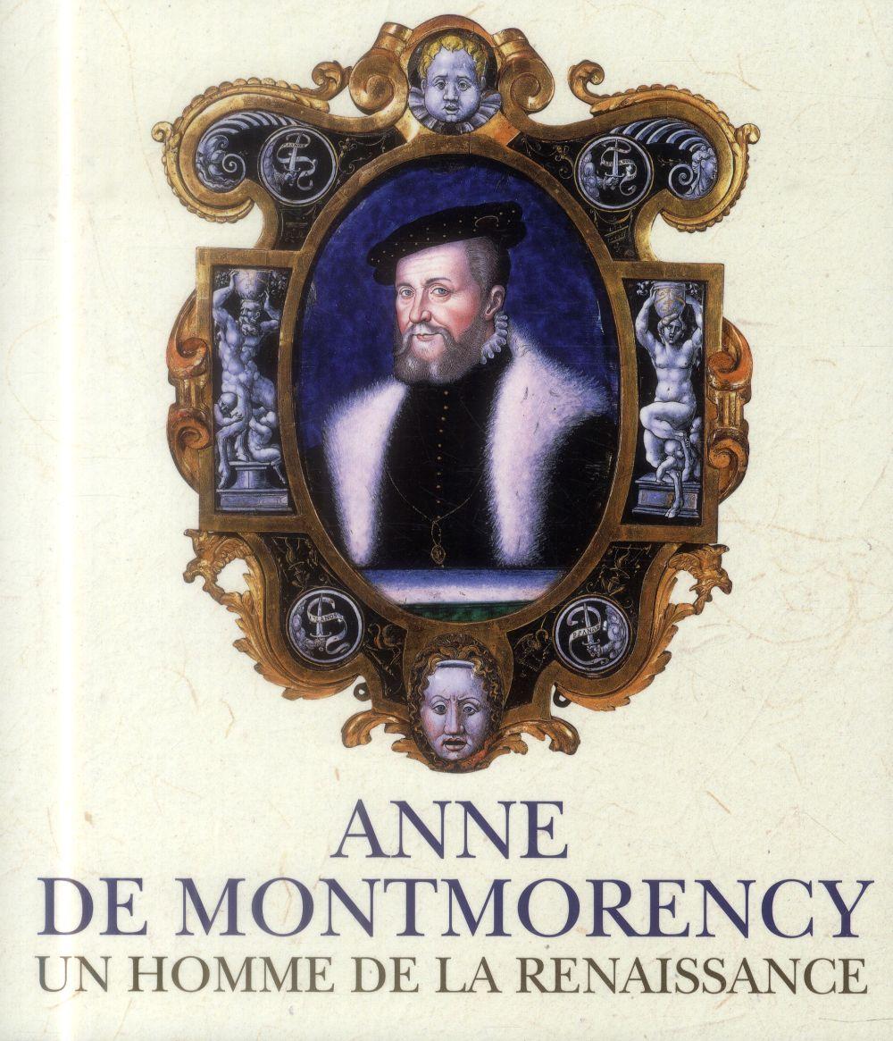 ANNE DE MONTMORENCY - UN HOMME DE LA RENAISSANCE