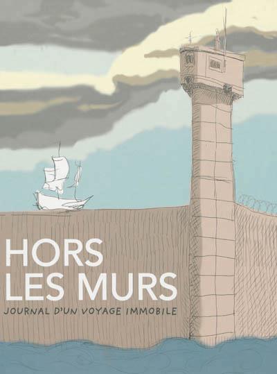 HORS LES MURS - JOURNAL D'UN VOYAGE IMMOBILE