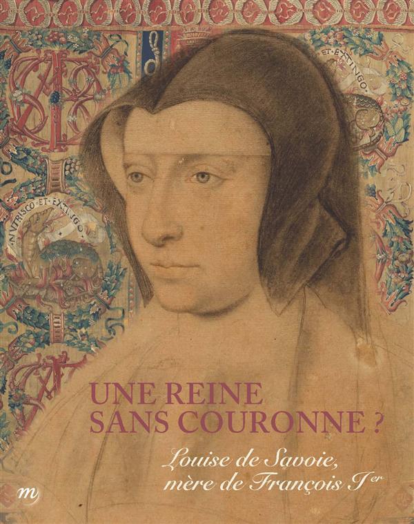 LOUISE DE SAVOIE, MERE DE FRANCOIS 1ER UNE REINE SANS COURONNE ?