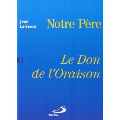 DON DE L'ORAISON, LE -NOTRE PERE -TOME 2