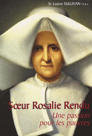 SOEUR ROSALIE RENDU : UNE PASSION POUR LES PAUVRES