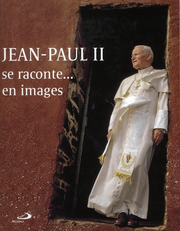 JEAN-PAUL II SE RACONTE... EN IMAGES