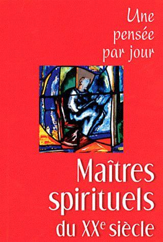 MAITRES SPIRITUELS AU XXE SIECLE : UNE PENSEE PAR JOUR