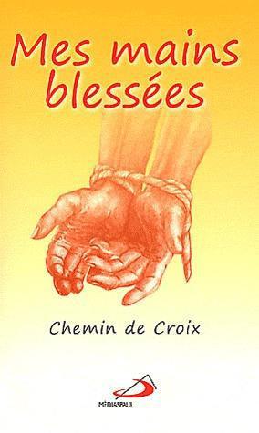 MES MAINS BLESSEES : CHEMIN DE CROIX