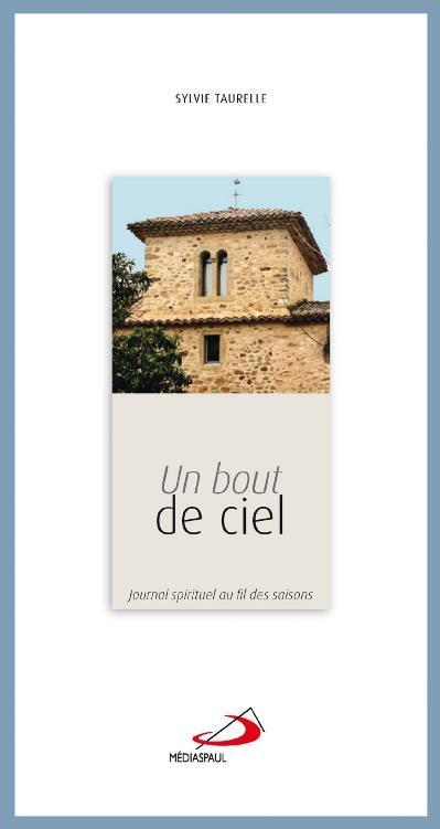 BOUT DE CIEL (UN). JOURNAL SPIRITUEL AU FIL DES SAISONS