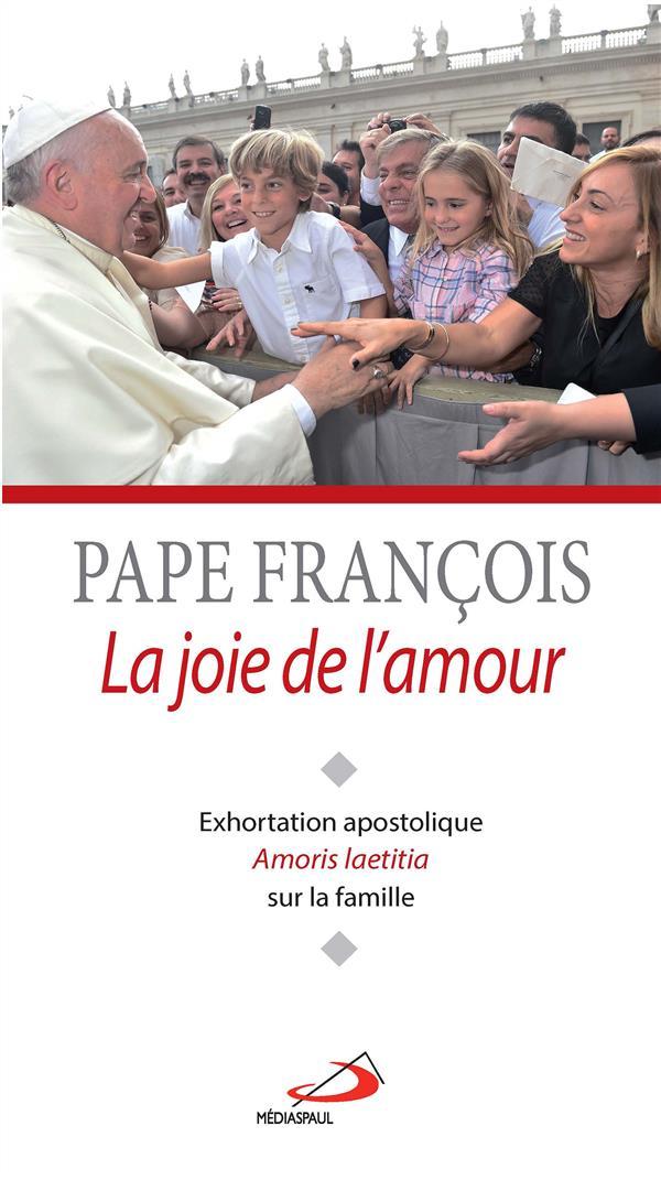 JOIE DE L'AMOUR (LA). EXHORTATION AMORIS LAETITIA