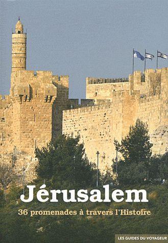 JERUSALEM - GUIDE DU VOYAGEUR - 36 PROMENADES A TRAVERS L'HISTOIRE
