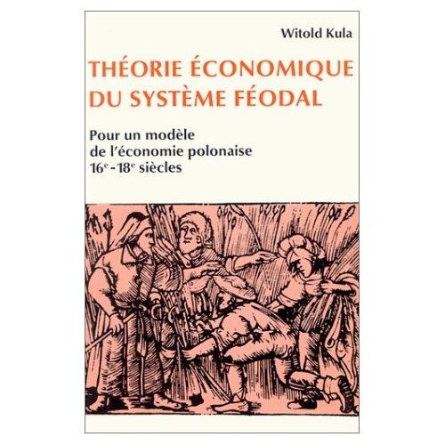 THEORIE ECONOMIQUE DU SYSTEME FEODAL POUR UN MODELE DE L'ECONOMIE POLONAISE, 16E
