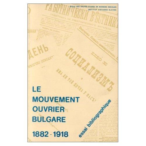 MOUVEMENT OUVRIER BULGARE (LE) PUBLICATIONS SOCIALISTES BULGARES, 1882-1918. ESS