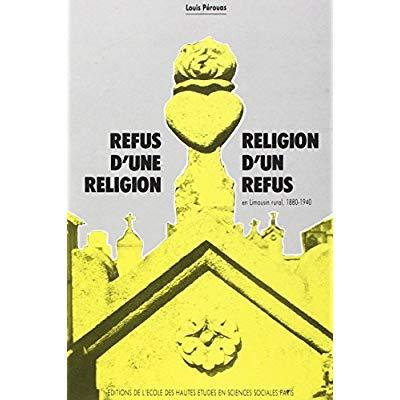 REFUS D'UNE RELIGION, RELIGION D'UN REFUS EN LIMOUSIN RURAL, 1880-1940