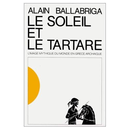 SOLEIL ET LE TARTARE (LE) L'IMAGE MYTHIQUE DU MONDE EN GRECE ARCHAIQUE