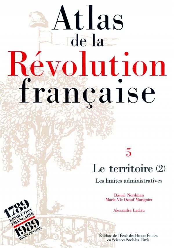 ATLAS DE LA REVOLUTION FRANCAISE TOME V : LE TERRITOIRE. VOL. II : LES LIMITES A