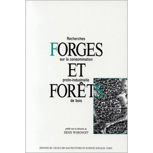 FORGES ET FORETS RECHERCHES SUR LA CONSOMMATION PROTO-INDUSTRIELLE DE BOIS