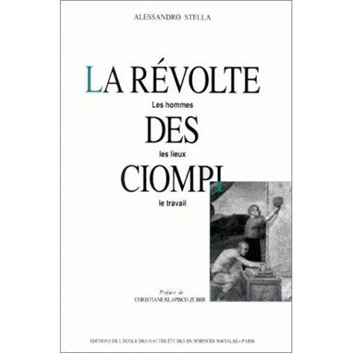 REVOLTE DES CIOMPI (LA) LES HOMMES, LES LIEUX, LE TRAVAIL