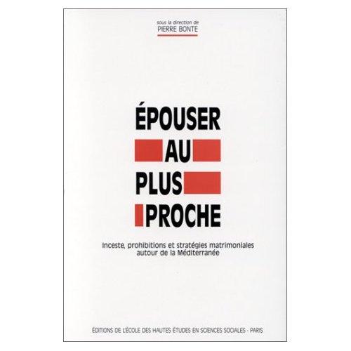 EPOUSER AU PLUS PROCHE INCESTE, PROHIBITIONS ET STRATEGIES MATRIMONIALES AUTOUR