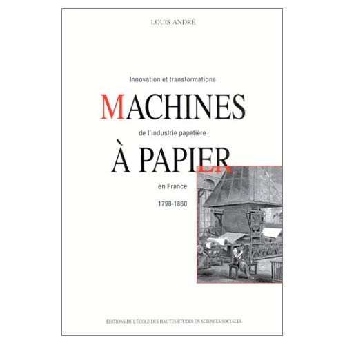 MACHINES A PAPIER INNOVATIONS ET TRANSFORMATIONS DE L'INDUSTRIE PAPETIERE EN FRA