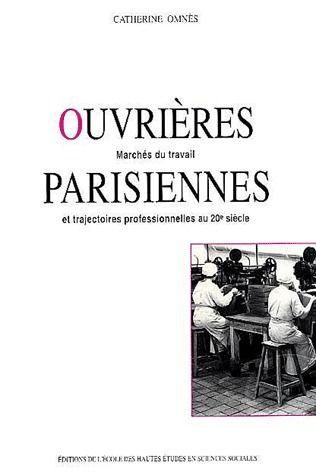 OUVRIERES PARISIENNES MARCHES DU TRAVAIL ET TRAJECTOIRES PROFESSIONNELLES AU 20E