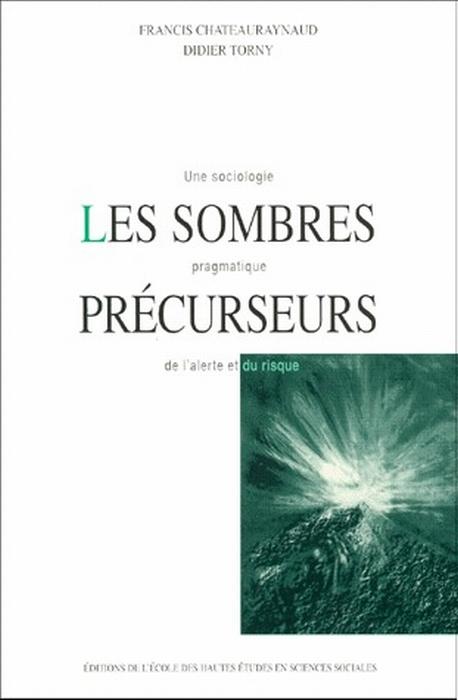 SOMBRES PRECURSEURS (LES) UNE SOCIOLOGIE PRAGMATIQUE DE L'ALERTE ET DU RISQUE