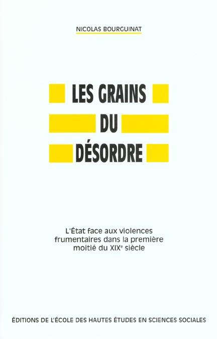 GRAINS DU DESORDRE (LES) L'ETAT FACE AUX VIOLENCES FRUMENTAIRES DANS LA PREMIERE