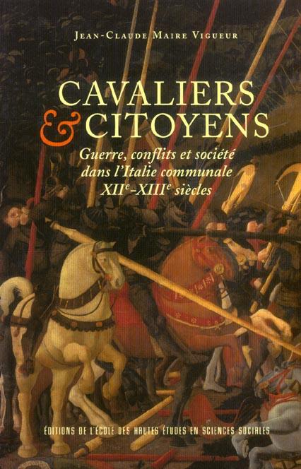 CAVALIERS ET CITOYENS GUERRE, CONFLITS ET SOCIETE DANS L'ITALIE COMMUNALE 12E-13