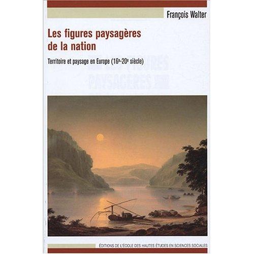 FIGURES PAYSAGERES DE LA NATION (LES) TERRITOIRE ET PAYSAGE EN EUROPE, 16E-20E S