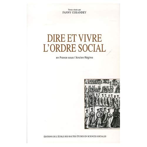 DIRE ET VIVRE L'ORDRE SOCIAL EN FRANCE SOUS L'ANCIEN REGIME
