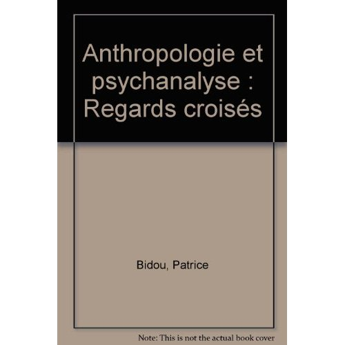 ANTHROPOLOGIE ET PSYCHANALYSE REGARDS CROISES